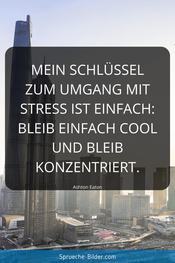 Coole Sprüche - Mein Schlüssel zum Umgang mit Stress ist einfach Bleib einfach cool und bleib konzentriert. Ashton Eaton