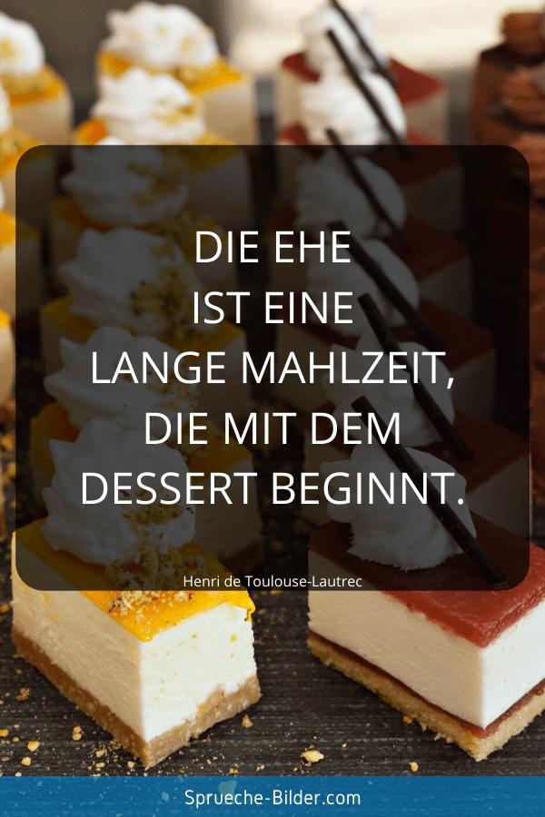 Ehe Sprüche - Die Ehe ist eine lange Mahlzeit, die mit dem Dessert beginnt. Henri de Toulouse-Lautrec
