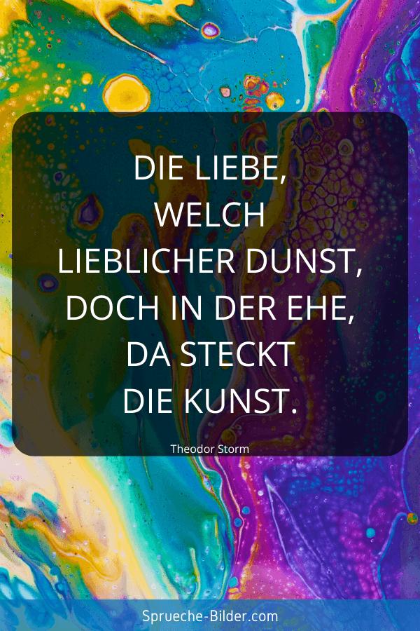 Ehe Sprüche - Die Liebe, welch lieblicher Dunst, doch in der Ehe, dasteckt die Kunst. Theodor Storm