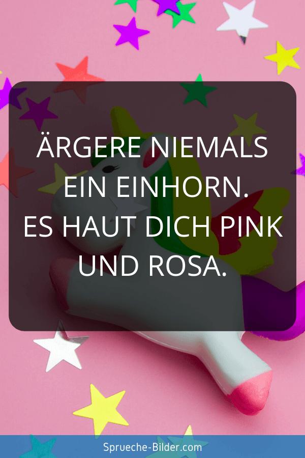 Einhorn Sprüche - Ärgere niemals ein Einhorn. Es haut dich pink und rosa.