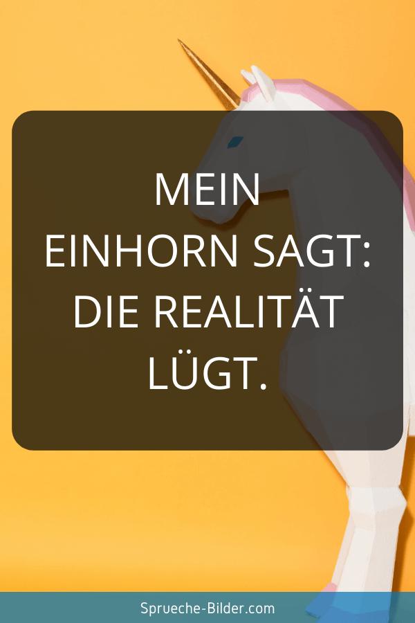Einhorn Sprüche - Mein Einhorn sagt: Die Realität lügt.