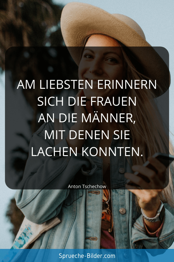 Erinnerung Sprüche - Am liebsten erinnern sich die Frauen an die Männer, mit denen sie lachen konnten. Anton Tschechow