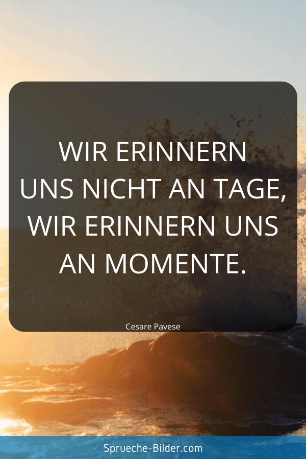 Erinnerung Sprüche - Wir erinnern uns nicht an Tage, wir erinnern uns an Momente. Cesare Pavese