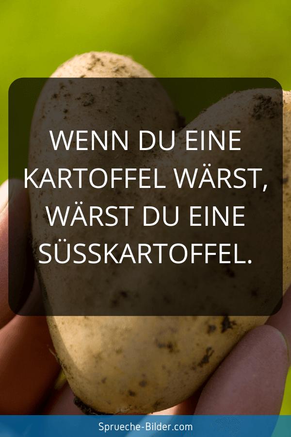 Flirt Sprüche - Wenn du eine Kartoffel wärst, wärst du eine Süsskartoffel.
