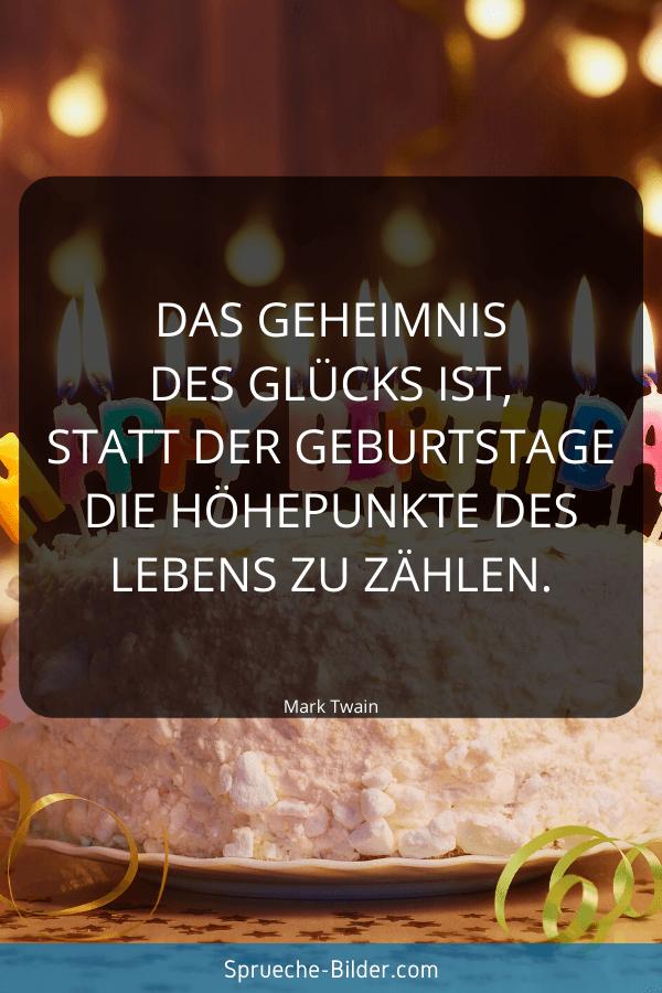 Geburtstagssprüche - Das Geheimnis des Glücks ist, statt der Geburtstage die Höhepunkte des Lebens zu zählen. Mark Twain