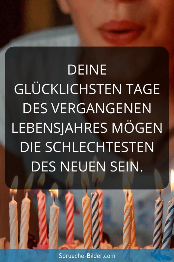 Geburtstagssprüche - Deine glücklichsten Tage des vergangenen Lebensjahres mögen die schlechtesten des neuen sein.