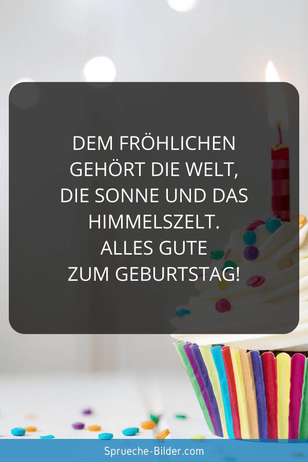 Geburtstagssprüche - Dem Fröhlichen gehört die Welt, die Sonne und das Himmelszelt. Alles Gute zum Geburtstag!