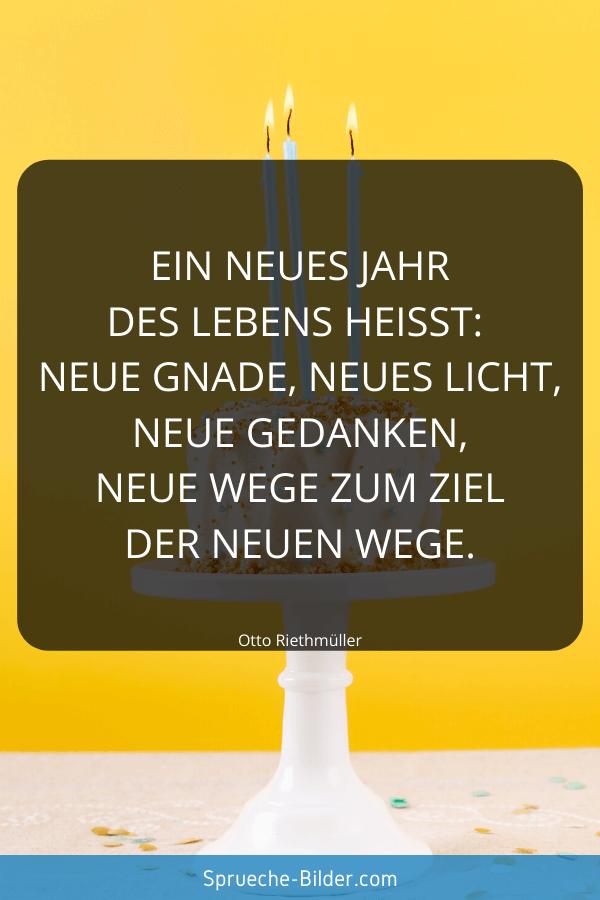 Geburtstagssprüche - Ein neues Jahr des Lebens heißt neue Gnade, neues Licht, neue Gedanken, neue Wege zum Ziel der neuen Wege. Otto Riethmüller