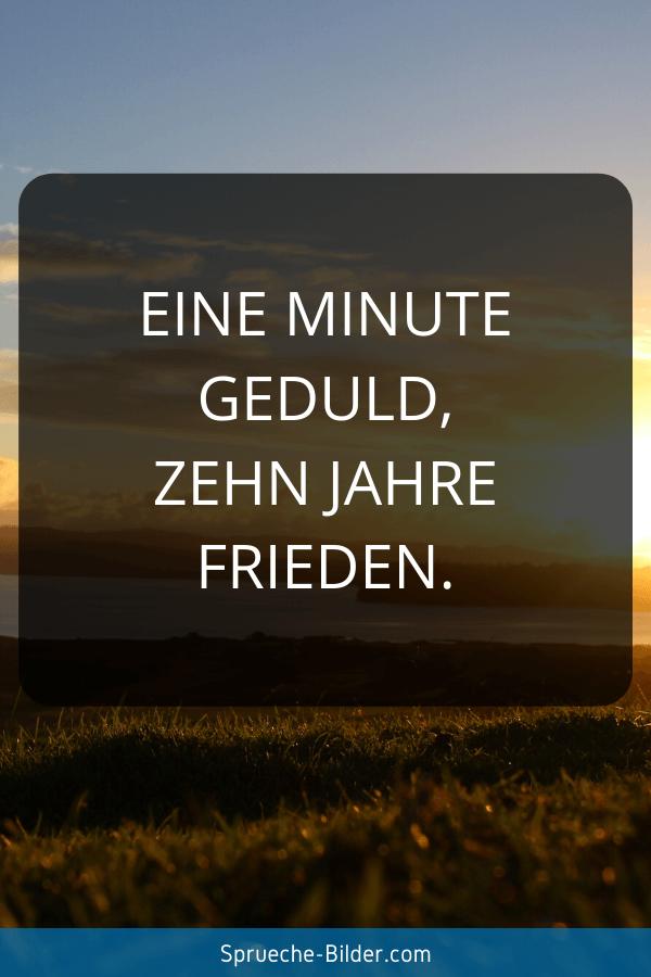 Geduld Sprüche - Eine Minute Geduld, zehn Jahre Frieden.