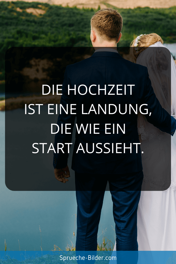 Hochzeitssprüche - Die Hochzeit ist eine Landung, die wie ein Start aussieht.