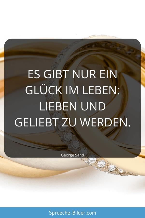 Hochzeitssprüche - Es gibt nur ein Glück im Leben lieben und geliebt zu werden. George Sand