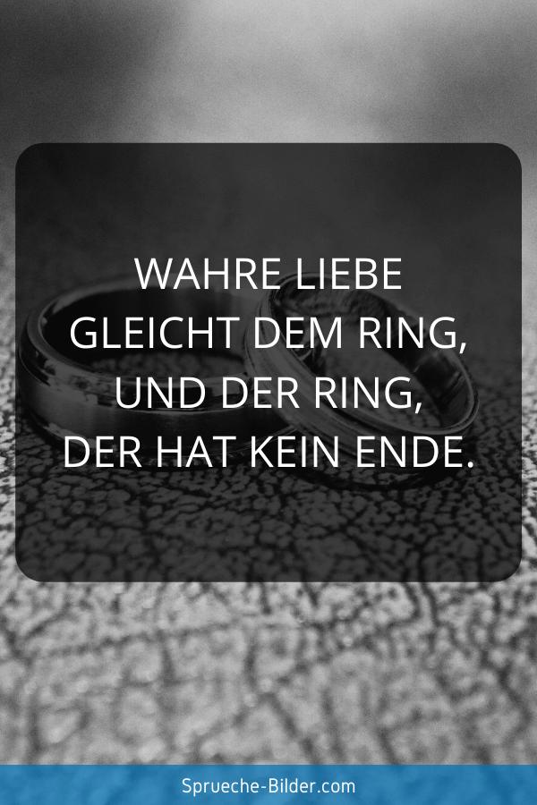 Hochzeitssprüche - Wahre Liebe gleicht dem Ring, und der Ring, der hat kein Ende.