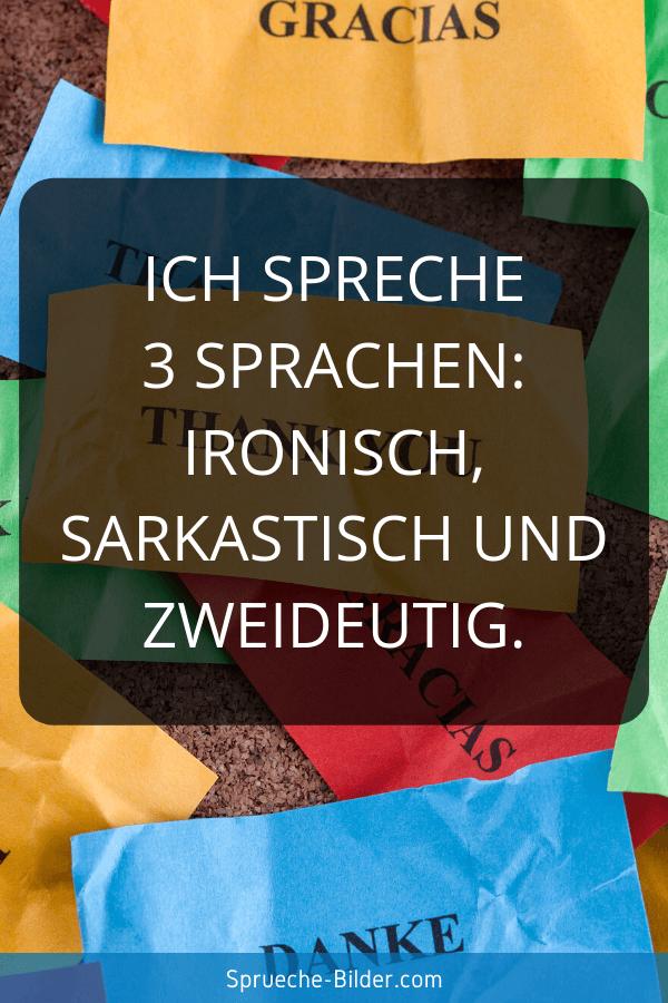 Ironische Sprüche - Ich spreche 3 Sprachen ironisch, sarkastisch und zweideutig.