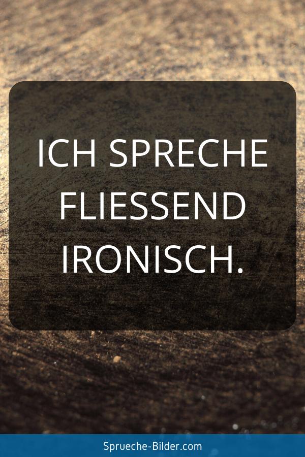 Ironische Sprüche - Ich spreche fließend ironisch.