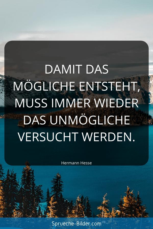 Jugendweihe Sprüche - Damit das Mögliche entsteht, muss immer wieder das Unmögliche versucht werden. Hermann Hesse