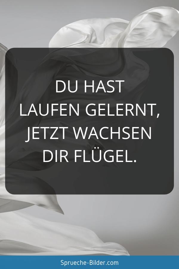 Jugendweihe Sprüche - Du hast laufen gelernt, jetzt wachsen Dir Flügel.