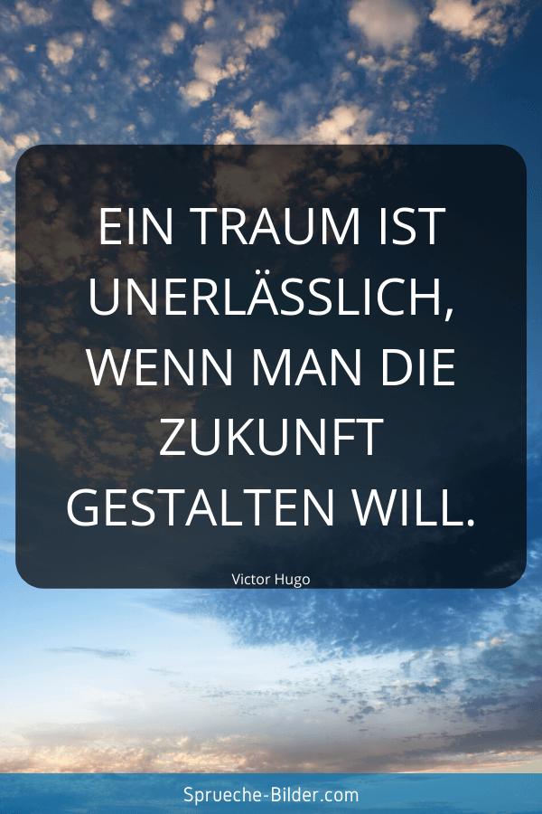 Jugendweihe Sprüche - Ein Traum ist unerlässlich, wenn man die Zukunft gestalten will. Victor Hugo