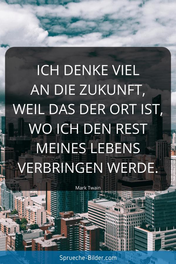 Jugendweihe Sprüche - Ich denke viel an die Zukunft, weil das der Ort ist, wo ich den Rest meines Lebens verbringen werde. Mark Twain