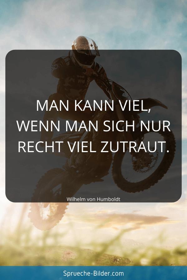 Jugendweihe Sprüche - Man kann viel, wenn man sich nur recht viel zutraut. Wilhelm von Humboldt
