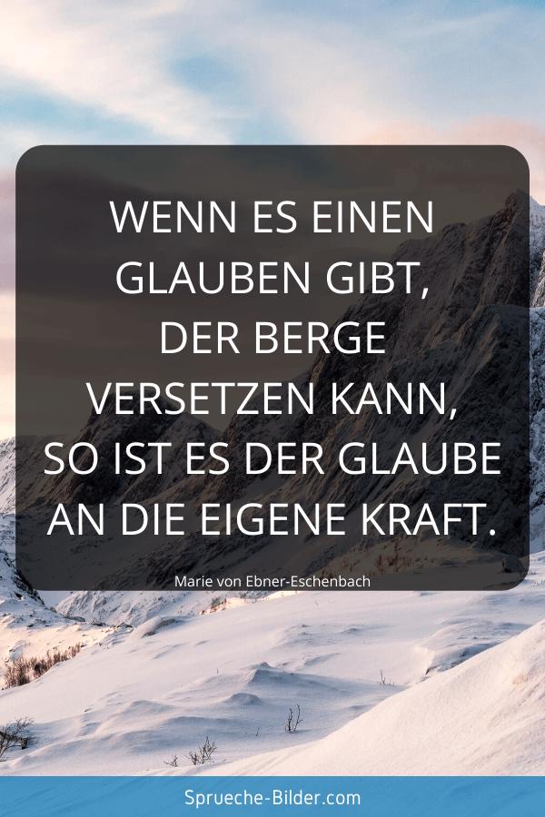 Jugendweihe Sprüche - Wenn es einen Glauben gibt, der Berge versetzen kann, so ist es der Glaube an die eigene Kraft. Marie von Ebner-Eschenbach