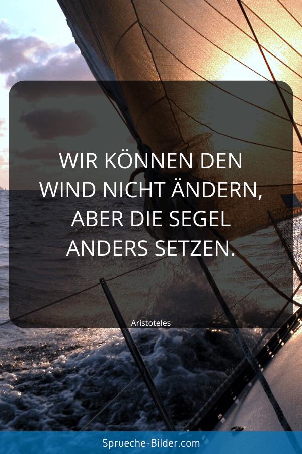Kluge Sprüche - Wir können den Wind nicht ändern, aber die Segel anders setzen. Aristoteles