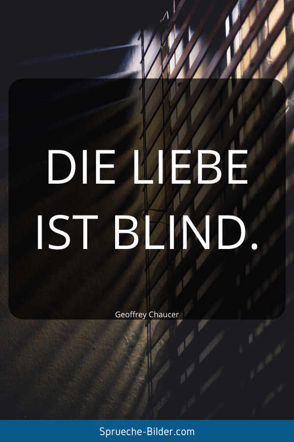 Kurze Sprüche - Die Liebe ist blind. Geoffrey Chaucer