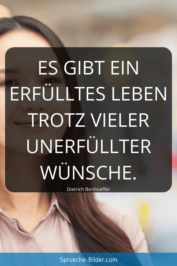 Kurze Sprüche - Es gibt ein erfülltes Leben trotz vieler unerfüllter Wünsche. Dietrich Bonhoeffer