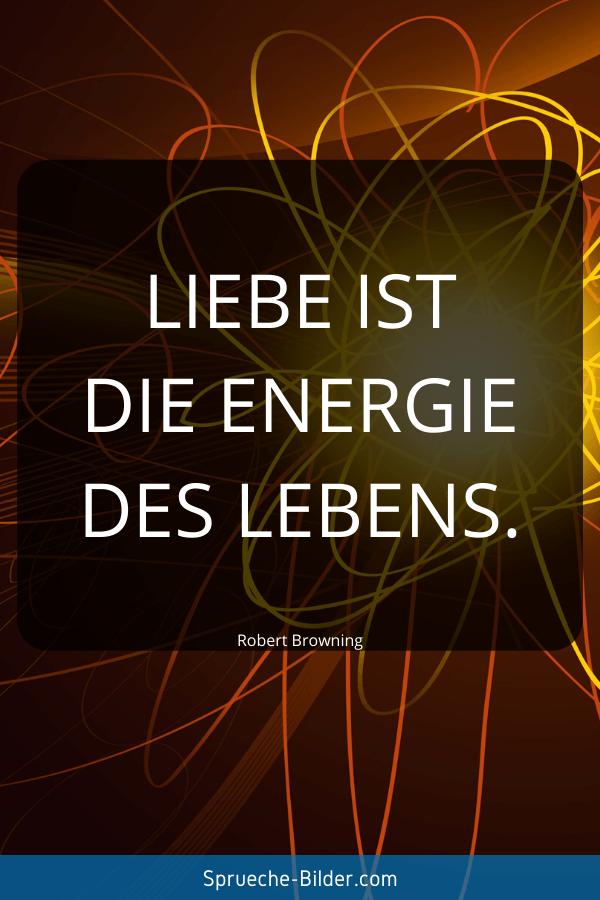 Kurze Sprüche - Liebe ist die Energie des Lebens. Robert Browning