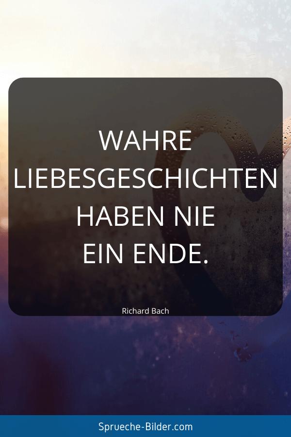 Kurze Sprüche - Wahre Liebesgeschichten haben nie ein Ende. Richard Bach