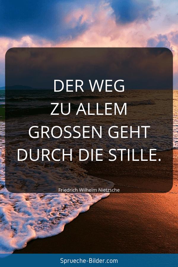 Lebensweisheiten - Der Weg zu allem Großen geht durch die Stille. Friedrich Wilhelm Nietzsche