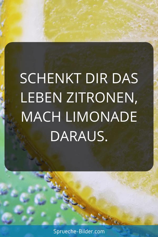 Lebensweisheiten - Schenkt dir das Leben Zitronen, mach Limonade daraus.