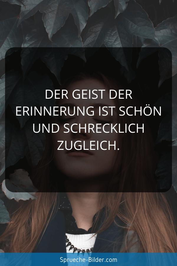 Liebeskummer Sprüche - Der Geist der Erinnerung ist schön und schrecklich zugleich.