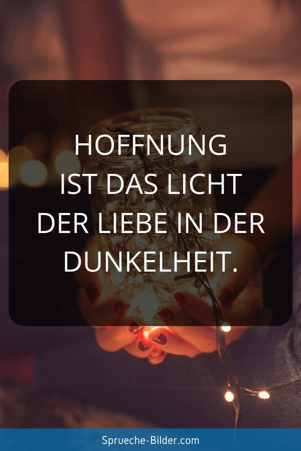 Liebeskummer Sprüche - Hoffnung ist das Licht der Liebe in der Dunkelheit.