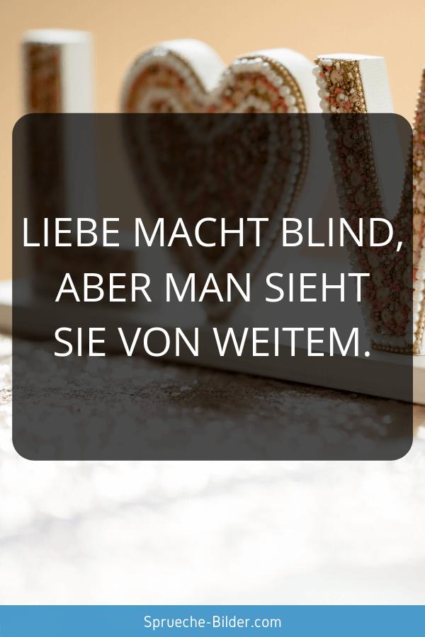 Liebeskummer Sprüche - Liebe macht blind, aber man sieht sie von Weitem.