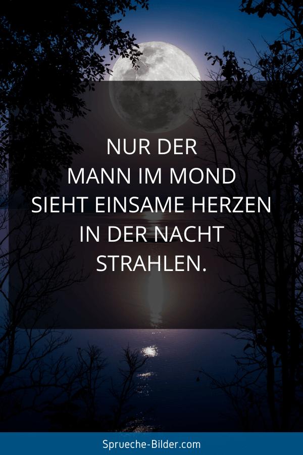 Liebeskummer Sprüche - Nur der Mann im Mond sieht einsame Herzen in der Nacht strahlen.