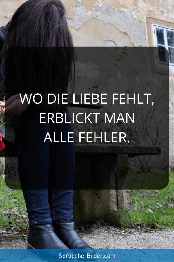 Liebeskummer Sprüche - Wo die Liebe fehlt, erblickt man alle Fehler.