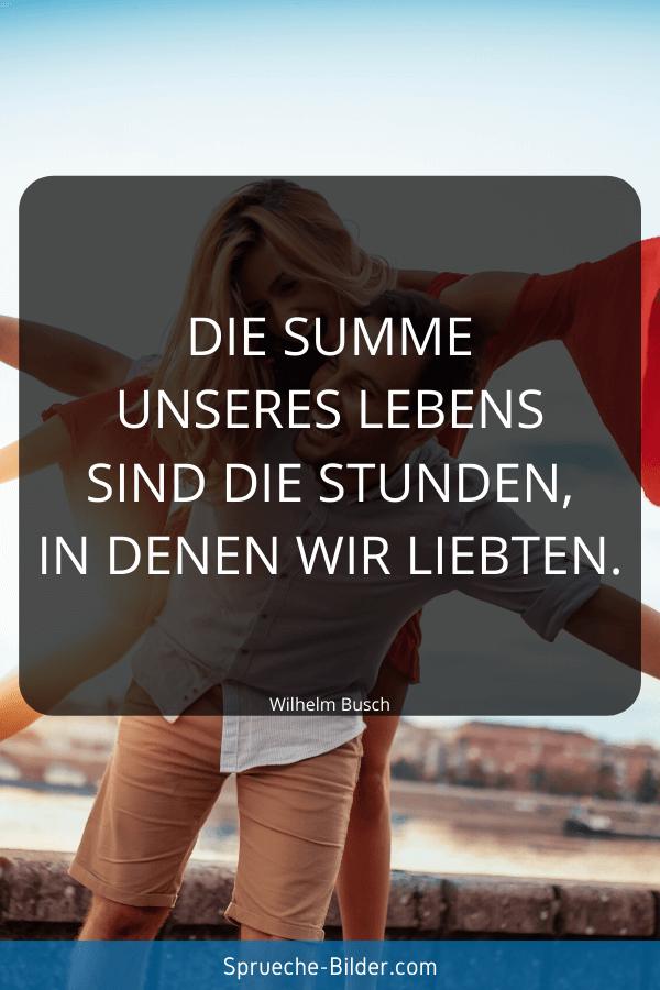 Liebessprüche - Die Summe unseres Lebens sind die Stunden, in denen wir liebten. Wilhelm Busch
