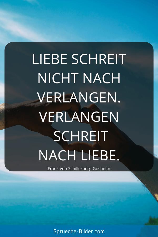Liebessprüche - Liebe schreit nicht nach Verlangen. verlangen schreit nach Liebe. Frank von Schillerberg-Gosheim