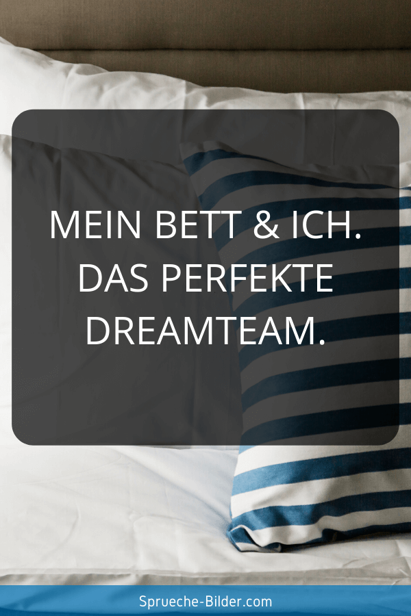 Lustige Sprüche - Mein Bett & ich. Das perfekte DREAMTEAM.