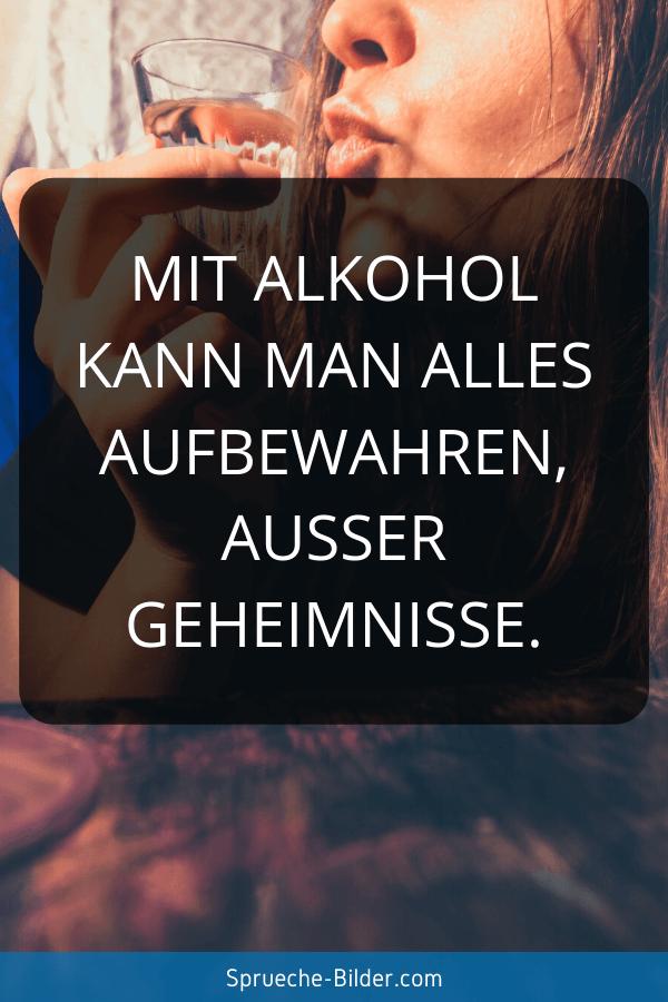 Lustige Sprüche - Mit Alkohol kann man alles aufbewahren, außer Geheimnisse.