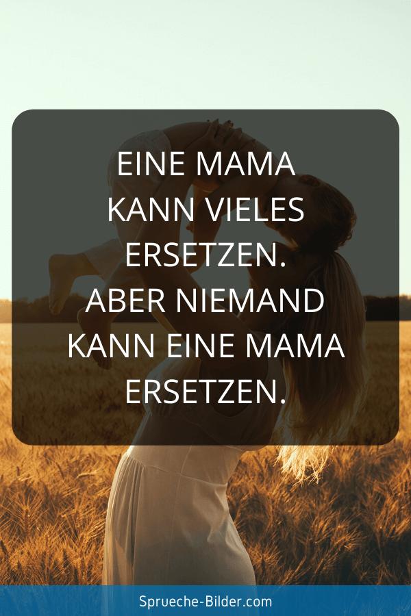 Mama Sprüche - Eine Mama kann vieles ersetzen. Aber niemand kann eine Mama ersetzen.