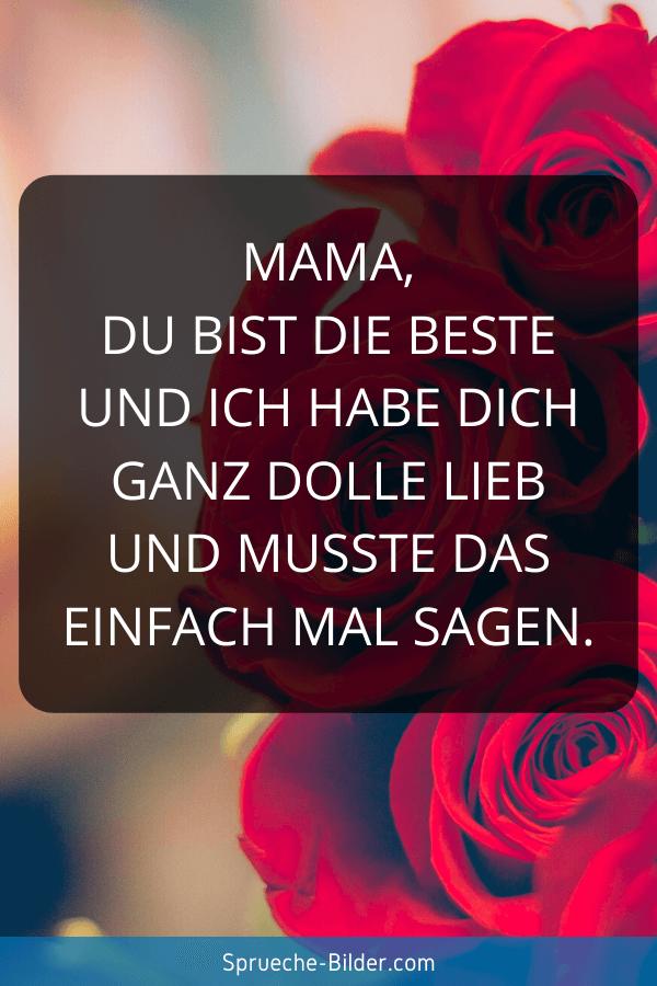 Mama Sprüche - Mama, du bist die Beste und ich habe dich ganz dolle lieb und musste das einfach mal sagen.