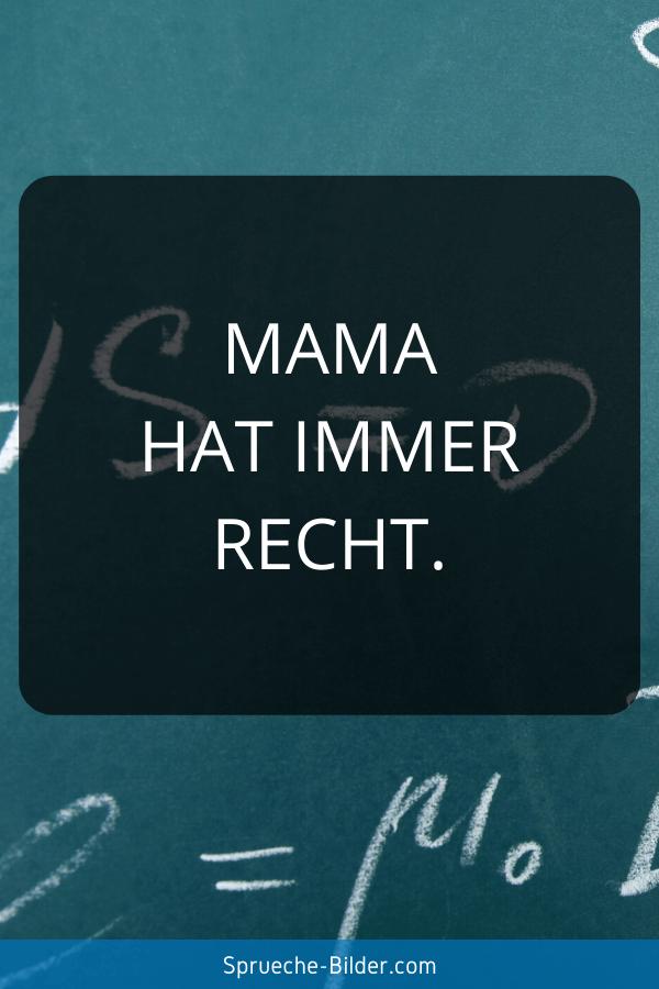 Mama Sprüche - Mama hat immer Recht.