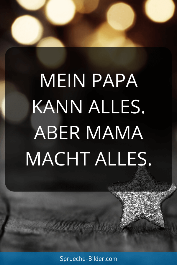 Mama Sprüche - Mein Papa kann alles. Aber Mama macht alles.