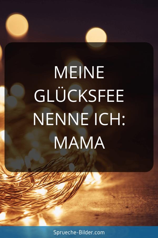 Mama Sprüche - Meine Glücksfee nenne ich Mama