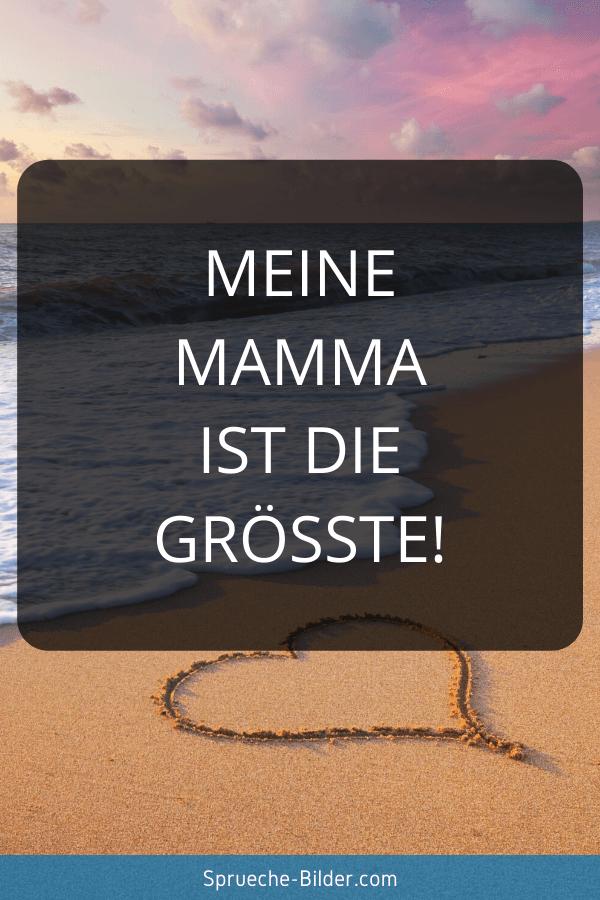 Mama Sprüche - Meine Mamma ist die Größte!