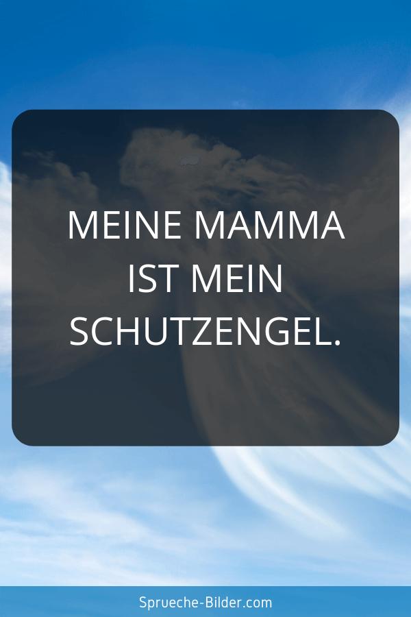 Mama Sprüche - Meine Mamma ist mein Schutzengel.