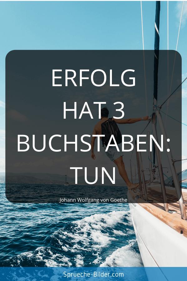 Motivationssprüche - Erfolg hat 3 Buchstaben Tun. Johann Wolfgang von Goethe