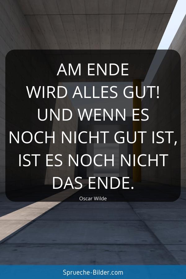 Mut Sprüche - Am Ende wird alles gut! Und wenn es noch nicht gut ist, ist es noch nicht das Ende. Oscar Wilde