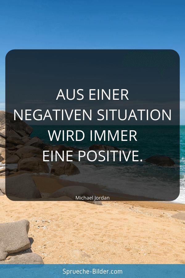 Positive Sprüche - Aus einer negativen Situation wird immer eine positive. Michael Jordan